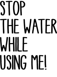 Logo Stop the water. while using me